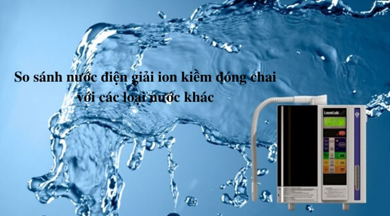 So sánh nước kiềm đóng chai và nước lấy trực tiếp từ máy lọc nước ion